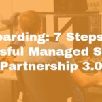 Onboarding: 7 Steps to a Successful Managed Services Partnership 3.0