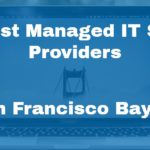 Five Best Managed IT Service Providers in San Francisco Bay Area
