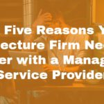<h1>Top Five Reasons Your Architecture Firm Needs to Partner with a Managed IT Service Provider</h1>