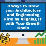 <h1>3 Ways to Grow your Architecture and Engineering Firm by Aligning IT with Your Growth Goals</h1>