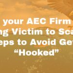 "<h1>Save your Architecture and Engineering (AEC) Firm from Falling Victim to Scams. 3 Steps to Avoid Getting ""Hooked""</h1>"