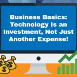 <h1>Business Basics: Technology is an Investment, Not Just Another Expense!</h1>