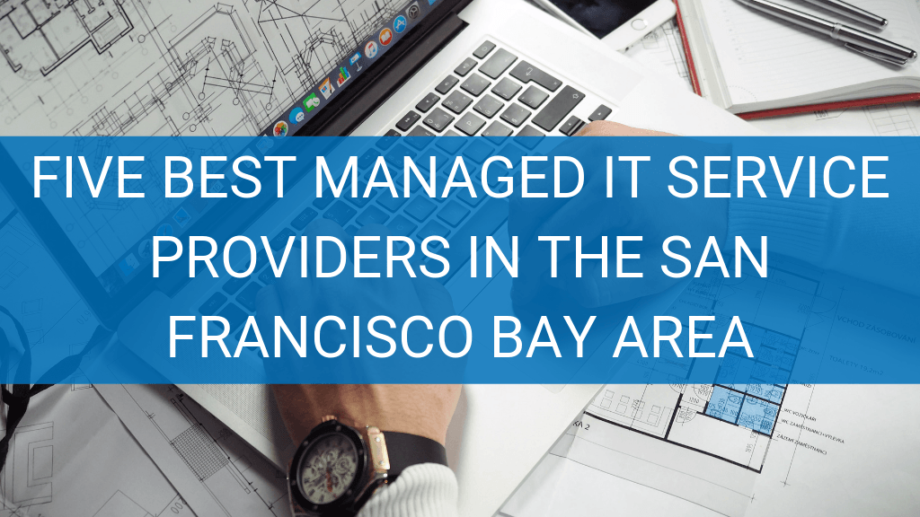 Five Best Managed It Services providers in the San Francisco Bay Area