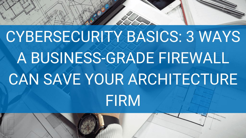Business grade firewall